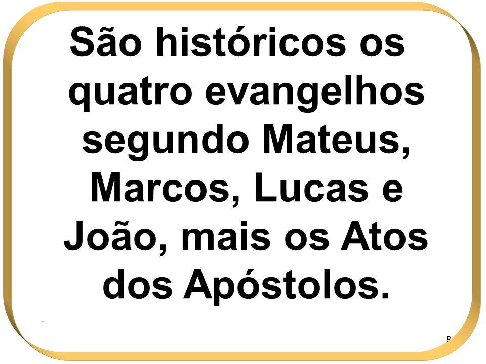 São históricos os quatro evangelhos segundo Mateus, Marcos, Lucas e João, mais os Atos dos Apóstolos.