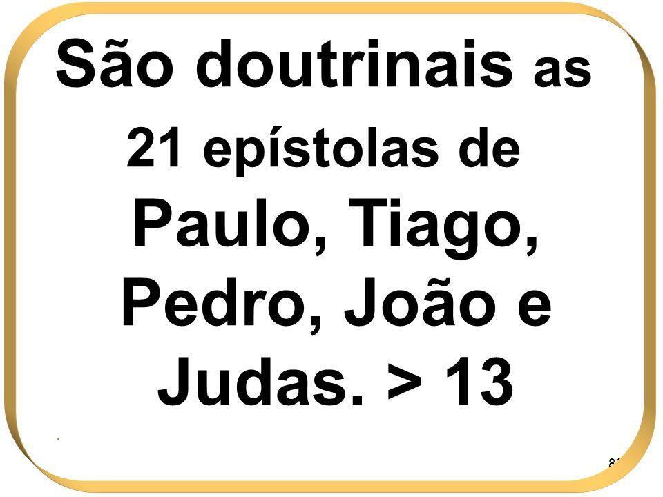 21 epístolas de Paulo, Tiago, Pedro, João e Judas. > 13