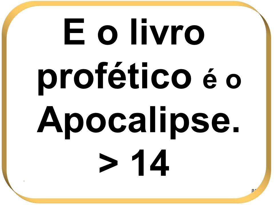 E o livro profético é o Apocalipse.