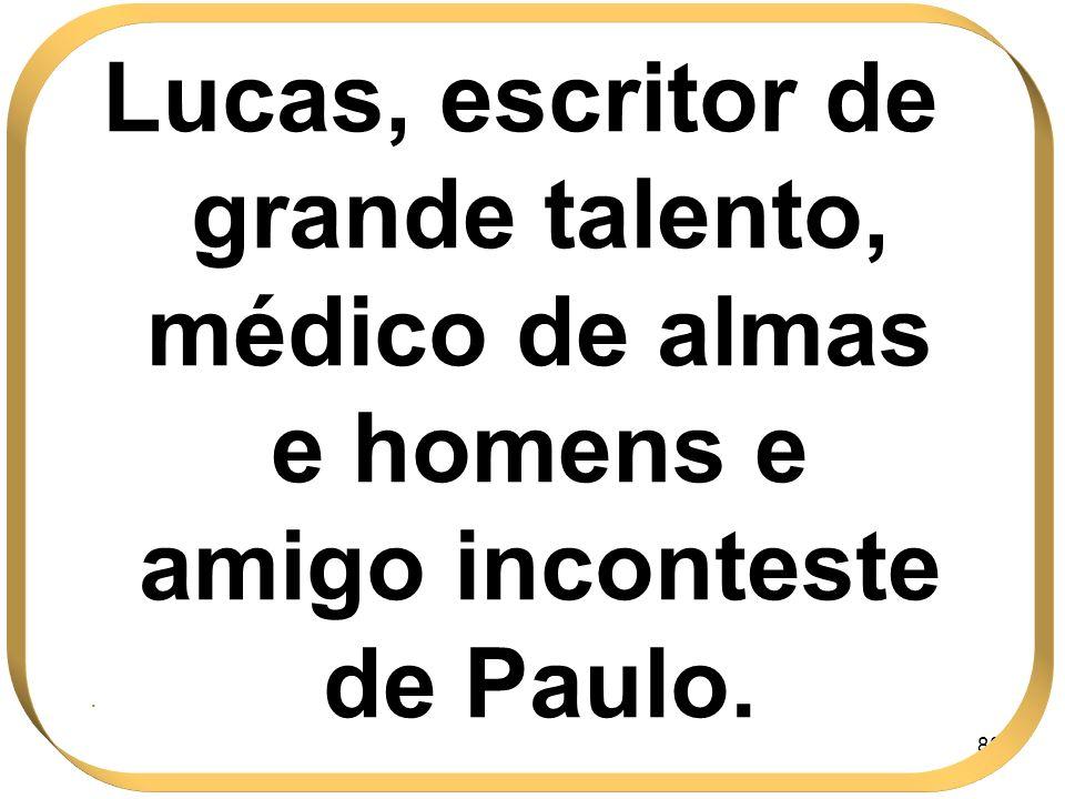 Lucas, escritor de grande talento, médico de almas e homens e amigo inconteste de Paulo.