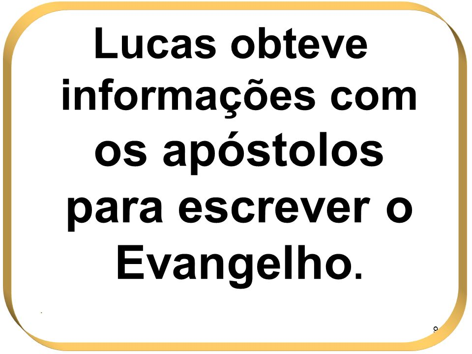 Lucas obteve informações com os apóstolos para escrever o Evangelho.