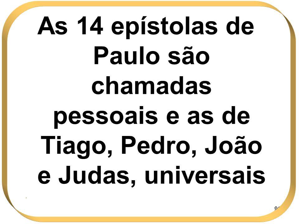As 14 epístolas de Paulo são chamadas pessoais e as de Tiago, Pedro, João e Judas, universais