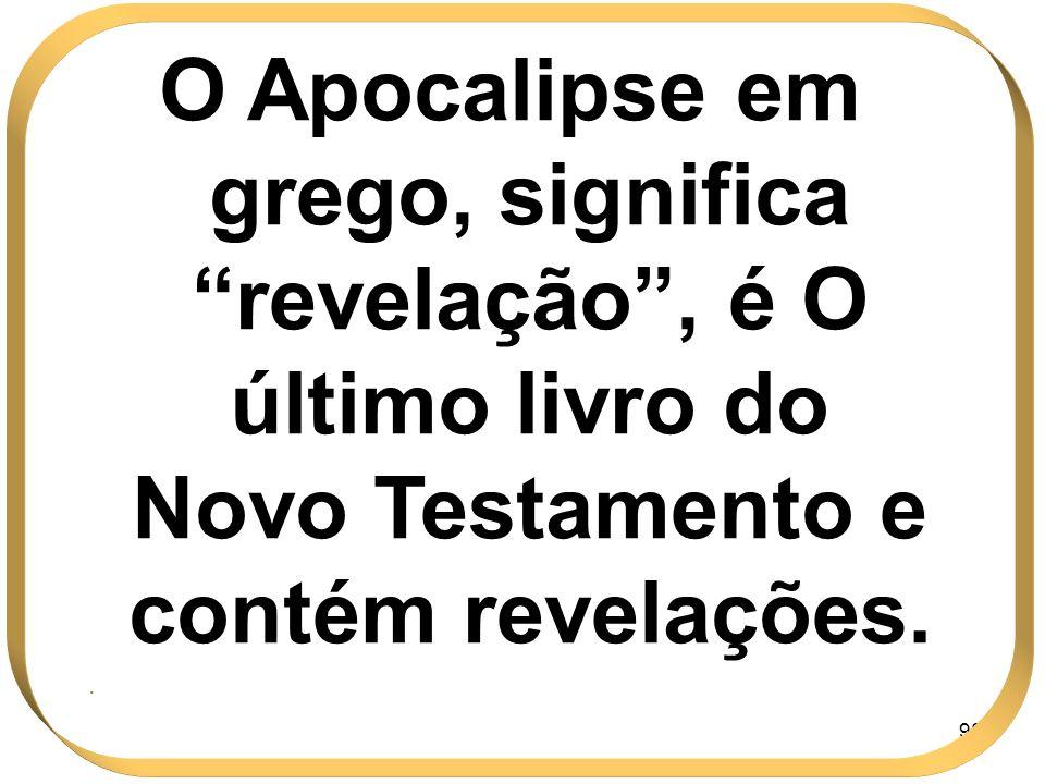 O Apocalipse em grego, significa revelação , é O último livro do Novo Testamento e contém revelações.