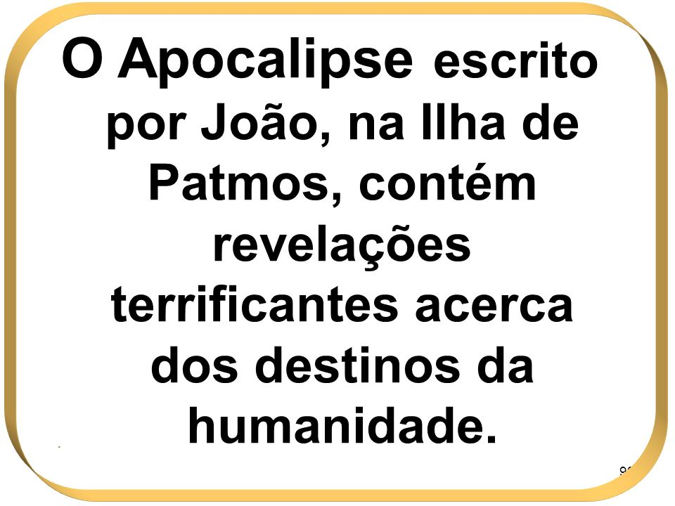 O Apocalipse escrito por João, na Ilha de Patmos, contém revelações terrificantes acerca dos destinos da humanidade.