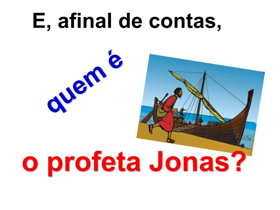 E, afinal de contas, quem é o profeta Jonas