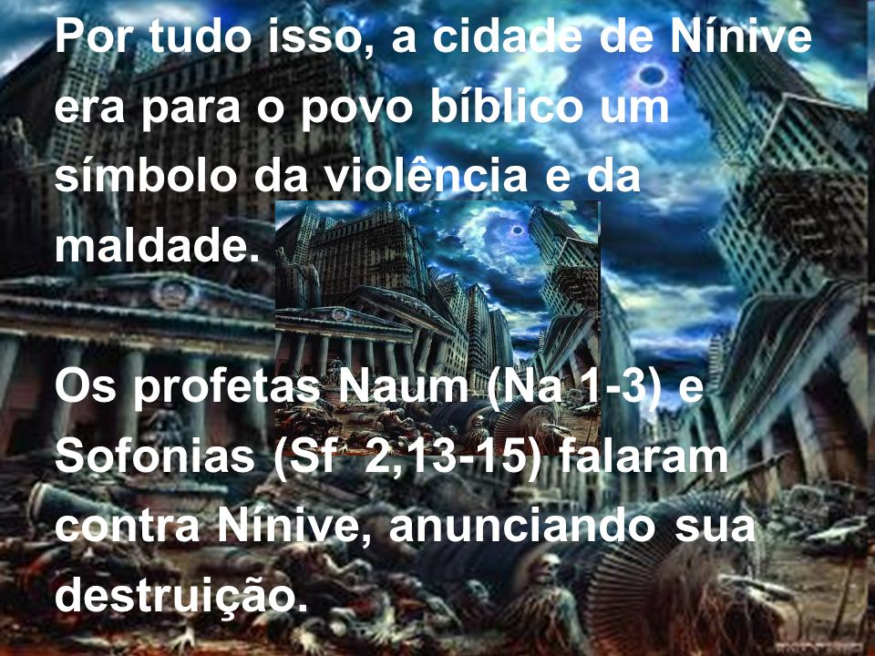 Por tudo isso, a cidade de Nínive