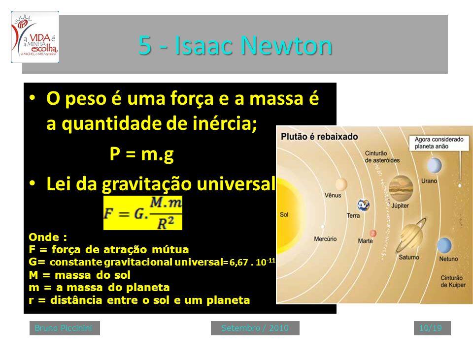5 - Isaac Newton O peso é uma força e a massa é a quantidade de inércia; P = m.g. Lei da gravitação universal.