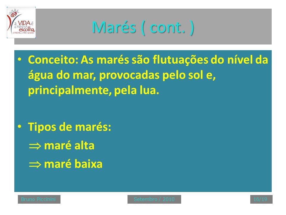 Marés ( cont. )Conceito: As marés são flutuações do nível da água do mar, provocadas pelo sol e, principalmente, pela lua.