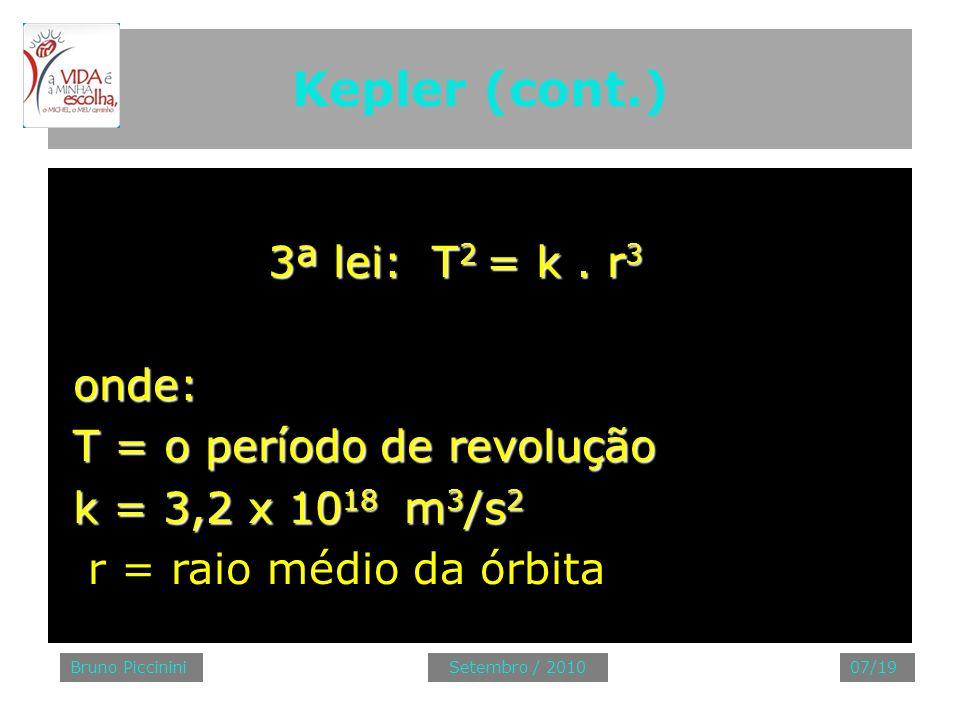 Kepler (cont.) 3ª lei: T2 = k . r3 onde: T = o período de revolução