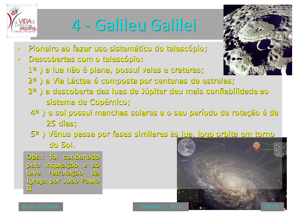 4 - Galileu Galilei Pioneiro ao fazer uso sistemático do telescópio;