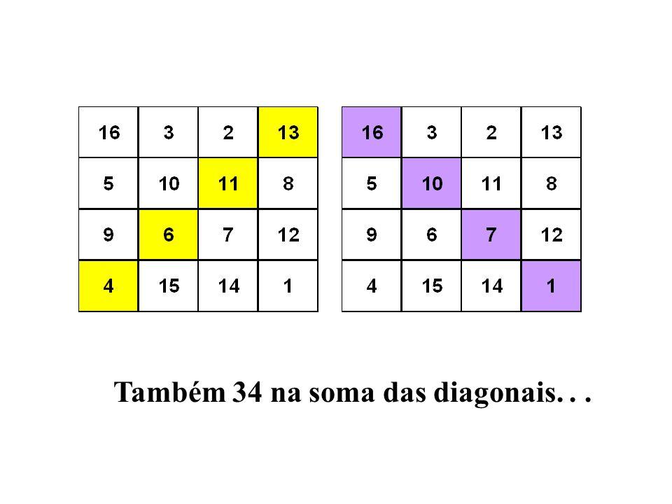 Também 34 na soma das diagonais. . .