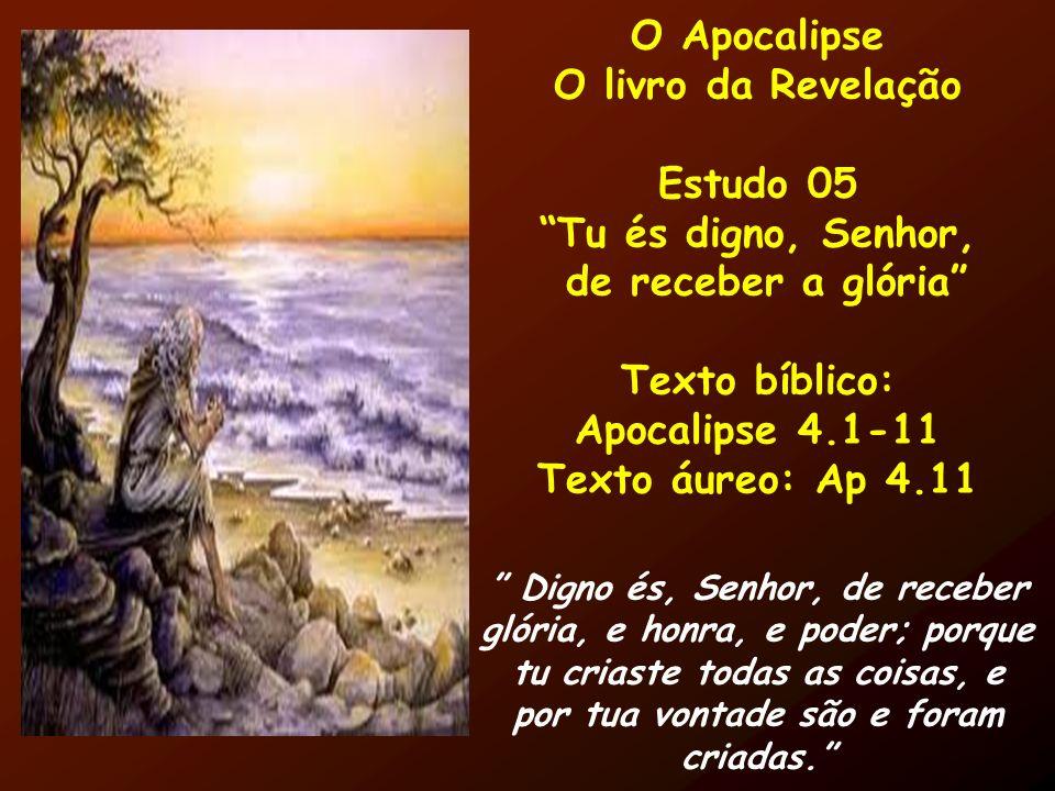 O Apocalipse O livro da Revelação Estudo 05 Tu és digno, Senhor,