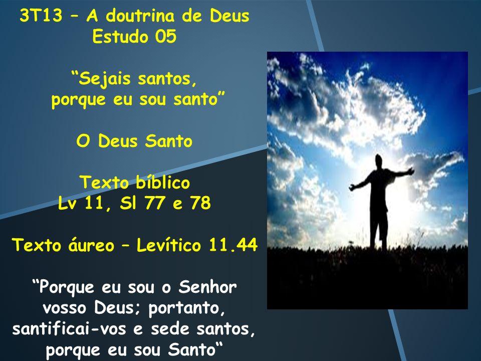 3T13 – A doutrina de Deus Estudo 05. Sejais santos, porque eu sou santo O Deus Santo. Texto bíblico.