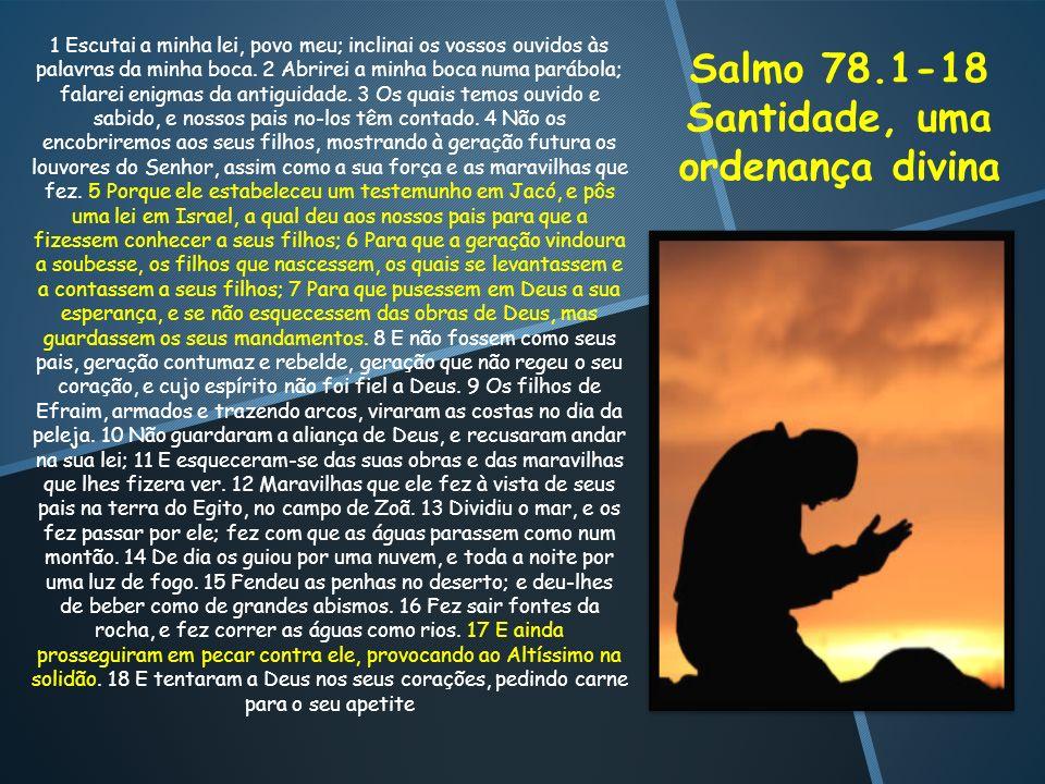 Salmo 78.1-18 Santidade, uma ordenança divina
