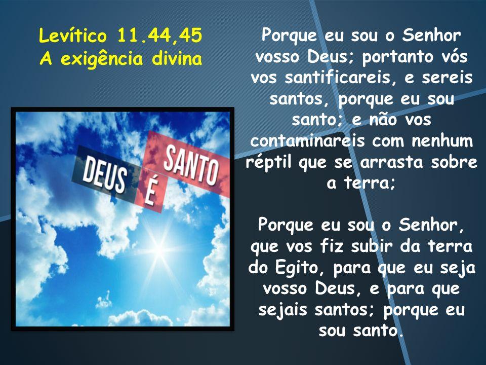 Levítico 11.44,45 A exigência divina