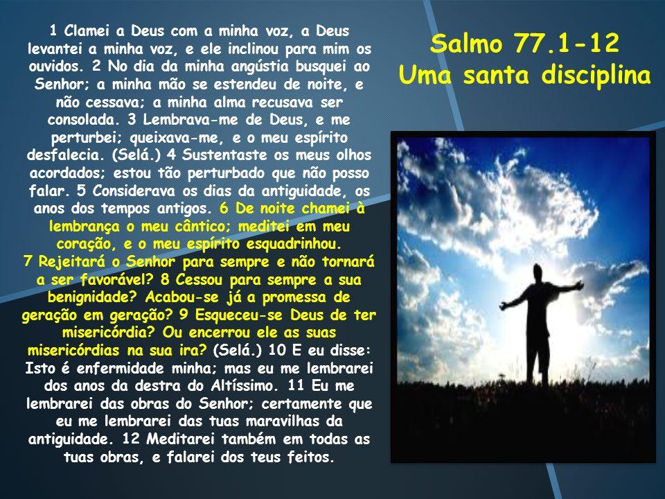 Salmo 77.1-12 Uma santa disciplina