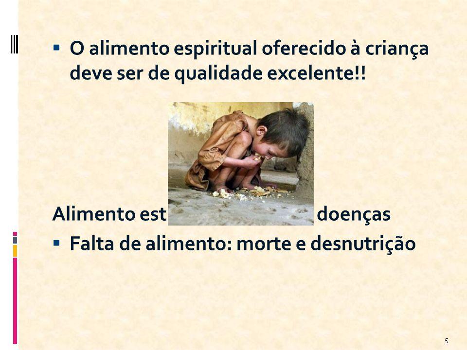 O alimento espiritual oferecido à criança deve ser de qualidade excelente!!