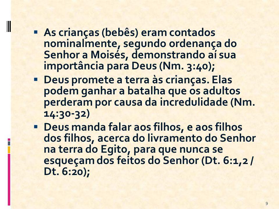 As crianças (bebês) eram contados nominalmente, segundo ordenança do Senhor a Moisés, demonstrando aí sua importância para Deus (Nm. 3:40);