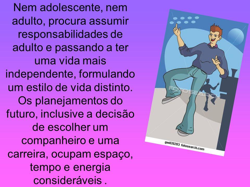 Nem adolescente, nem adulto, procura assumir responsabilidades de adulto e passando a ter uma vida mais independente, formulando um estilo de vida distinto.