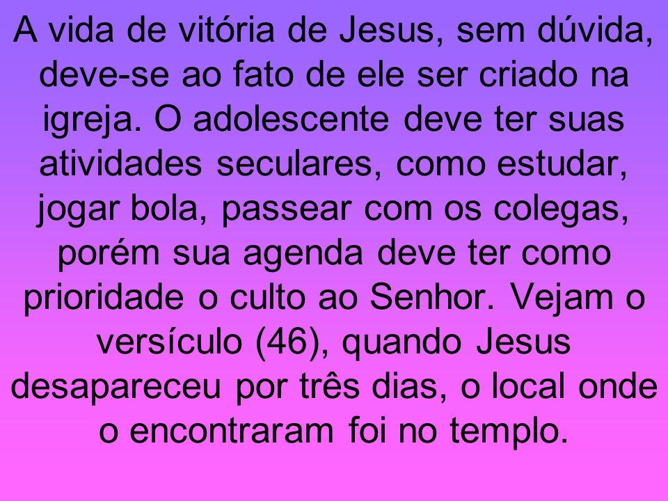 A vida de vitória de Jesus, sem dúvida, deve-se ao fato de ele ser criado na igreja.