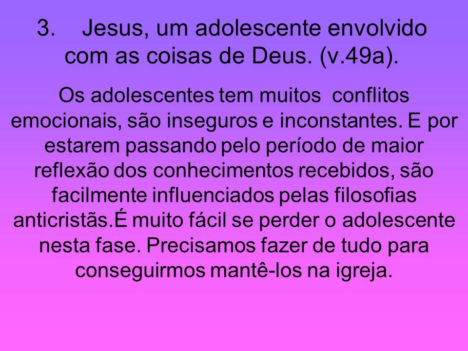 3. Jesus, um adolescente envolvido com as coisas de Deus. (v.49a).