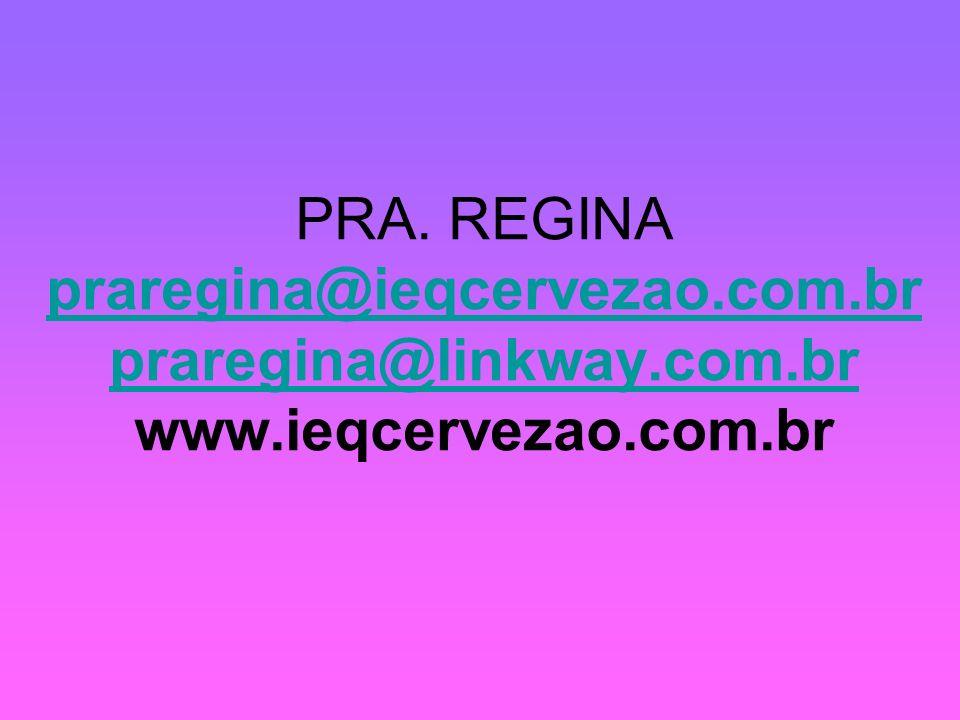 PRA. REGINA praregina@ieqcervezao. com. br praregina@linkway. com
