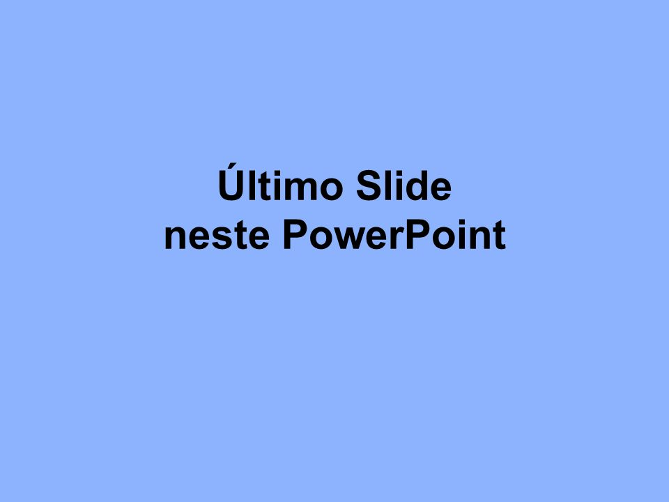 Último Slide neste PowerPoint