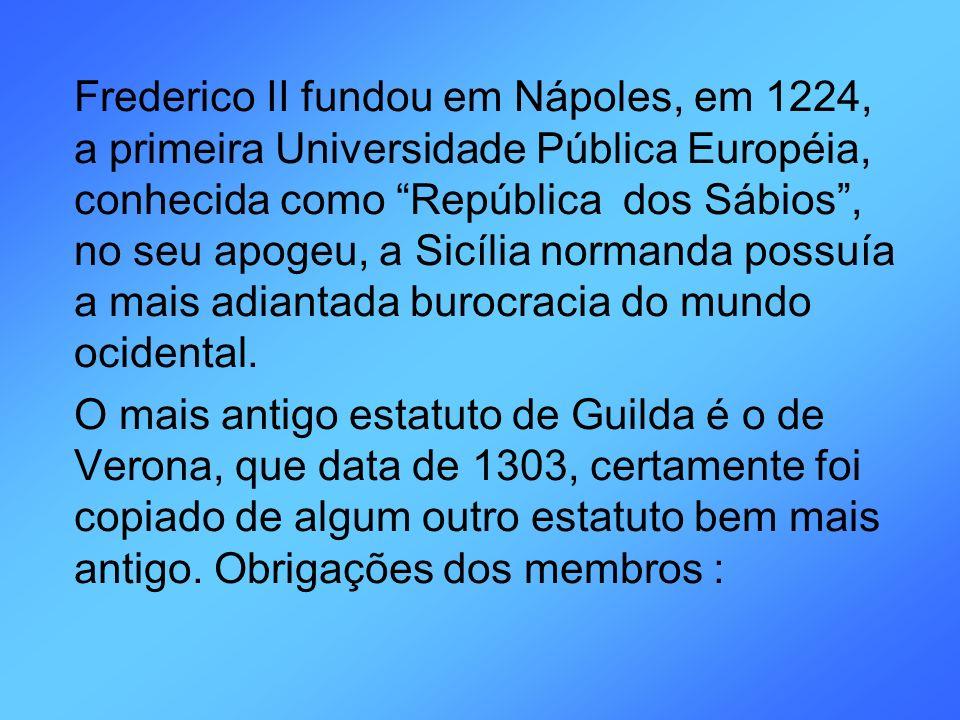Frederico II fundou em Nápoles, em 1224, a primeira Universidade Pública Européia, conhecida como República dos Sábios , no seu apogeu, a Sicília normanda possuía a mais adiantada burocracia do mundo ocidental.