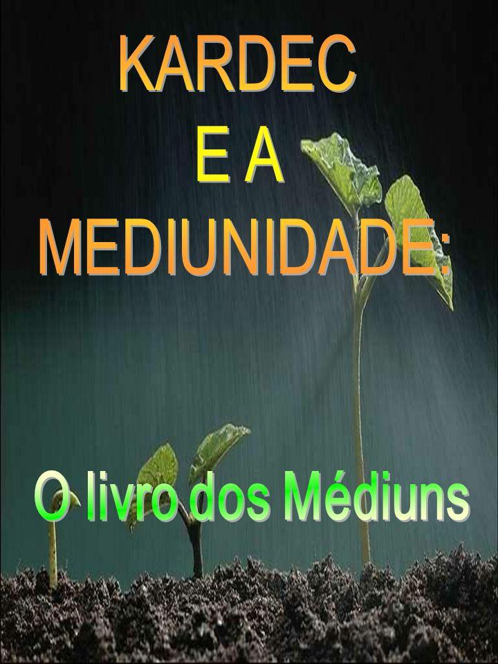 KARDEC E A MEDIUNIDADE: O livro dos Médiuns Marta/FEB