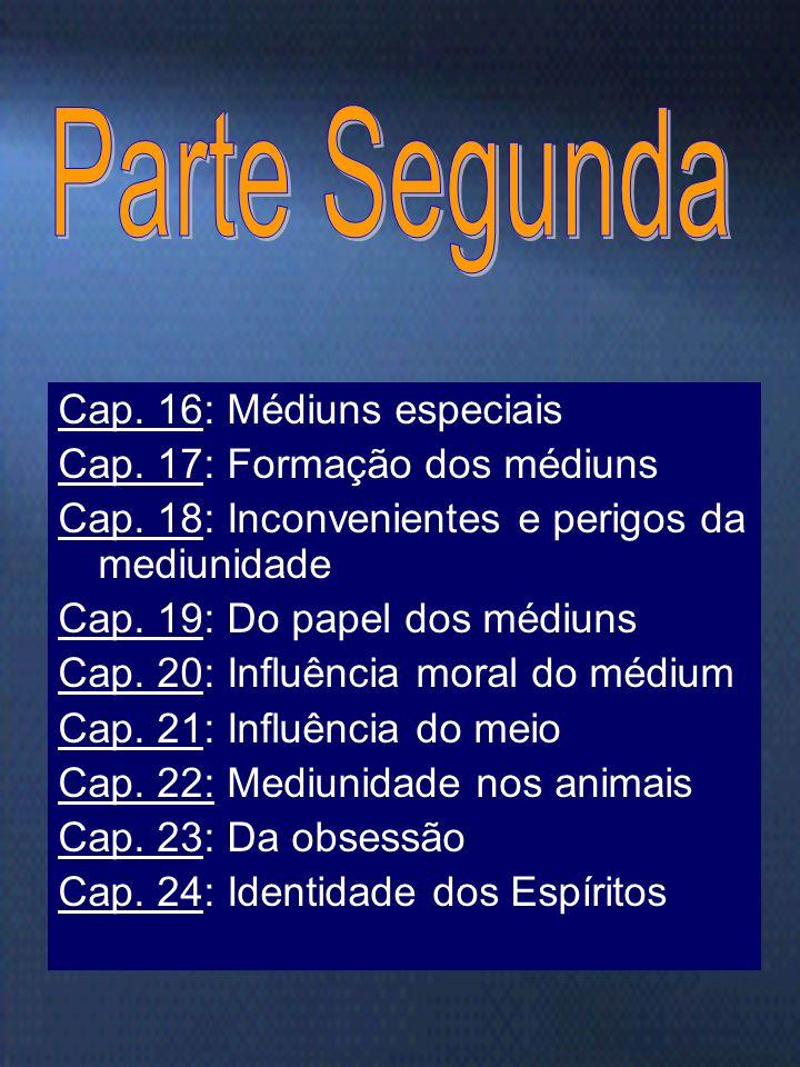 Parte Segunda Cap. 16: Médiuns especiais Cap. 17: Formação dos médiuns