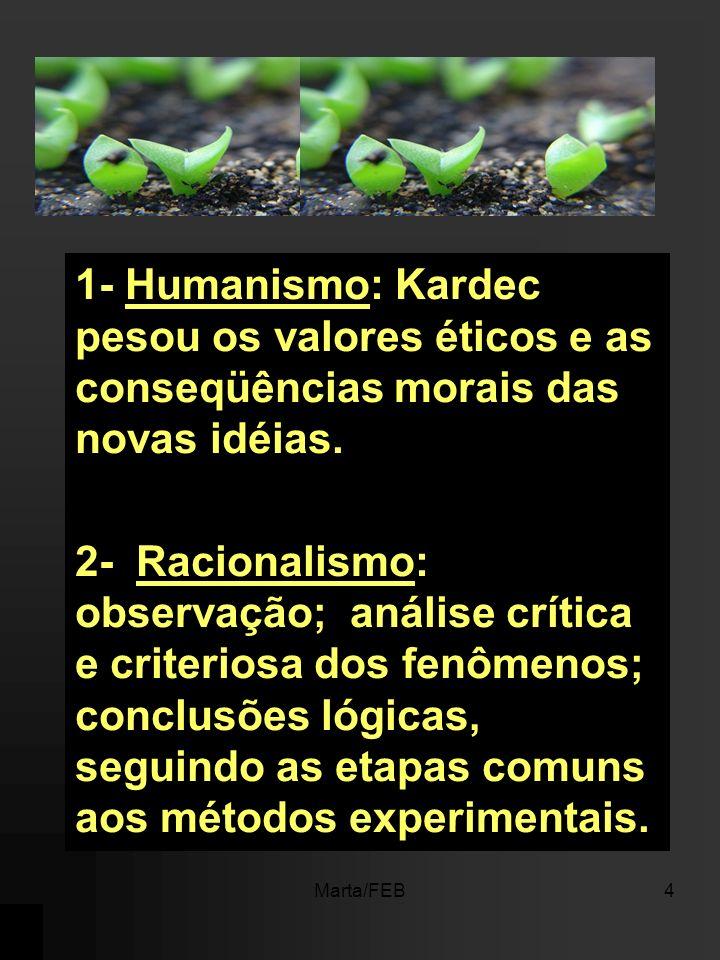 1- Humanismo: Kardec pesou os valores éticos e as conseqüências morais das novas idéias.