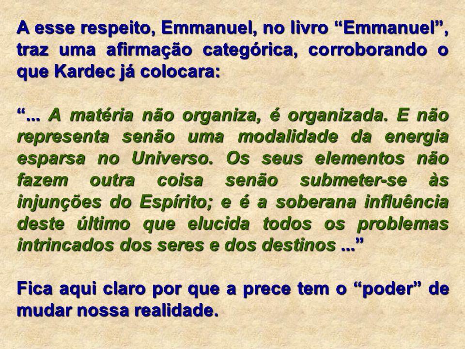 A esse respeito, Emmanuel, no livro Emmanuel , traz uma afirmação categórica, corroborando o que Kardec já colocara: