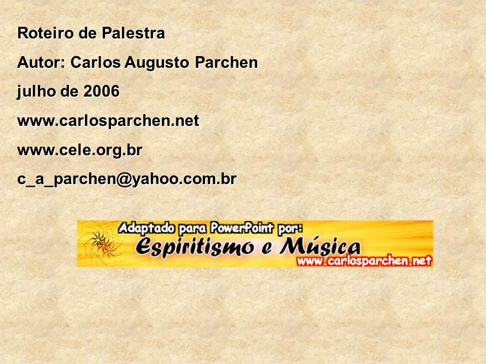Roteiro de Palestra Autor: Carlos Augusto Parchen. julho de 2006. www.carlosparchen.net. www.cele.org.br.