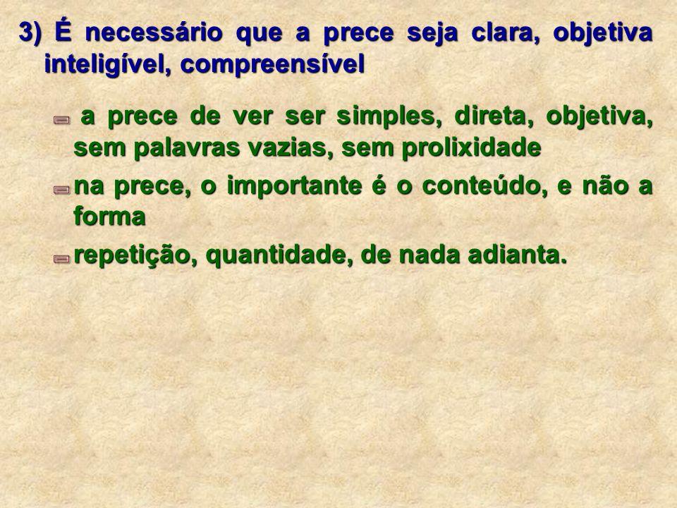 3) É necessário que a prece seja clara, objetiva inteligível, compreensível