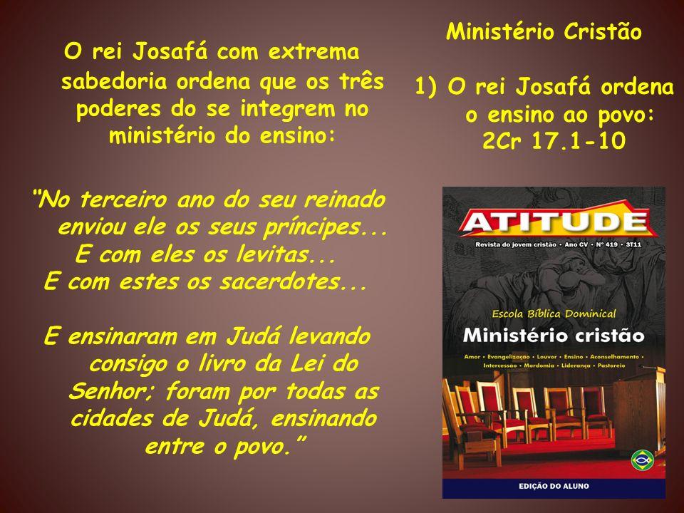 Ministério CristãoO rei Josafá ordena o ensino ao povo: 2Cr 17.1-10.