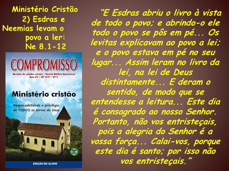 Ministério Cristão2) Esdras e Neemias levam o. povo a ler: Ne 8.1-12.