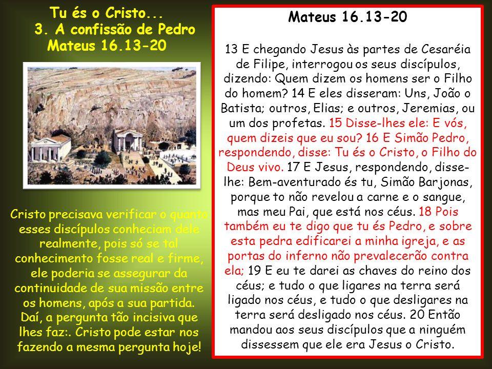 Tu és o Cristo... Mateus 16.13-20 Mateus 16.13-20