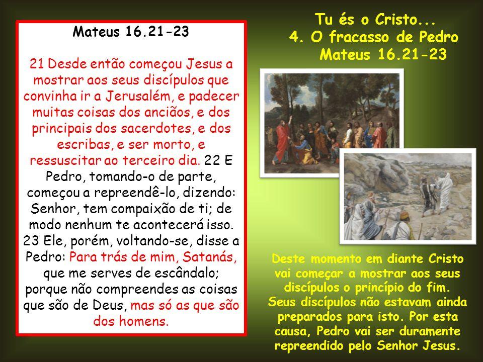 4. O fracasso de Pedro Mateus 16.21-23