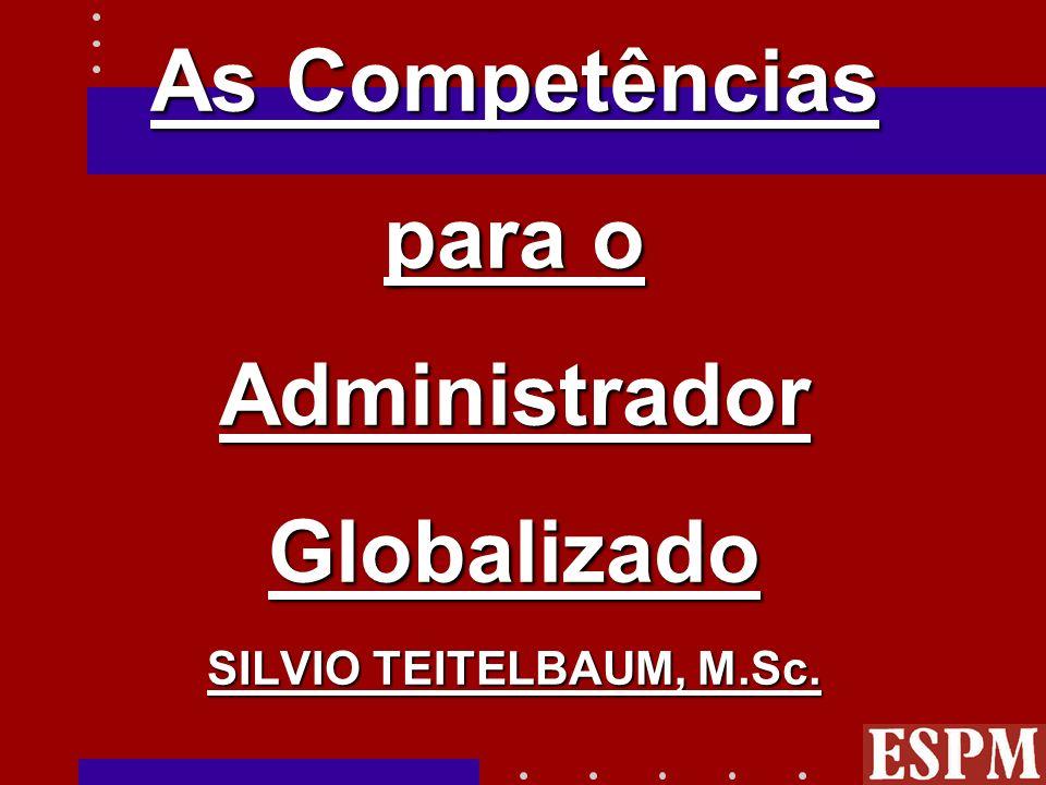 As Competências para o Administrador Globalizado SILVIO TEITELBAUM, M