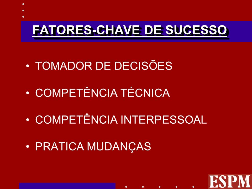 FATORES-CHAVE DE SUCESSO