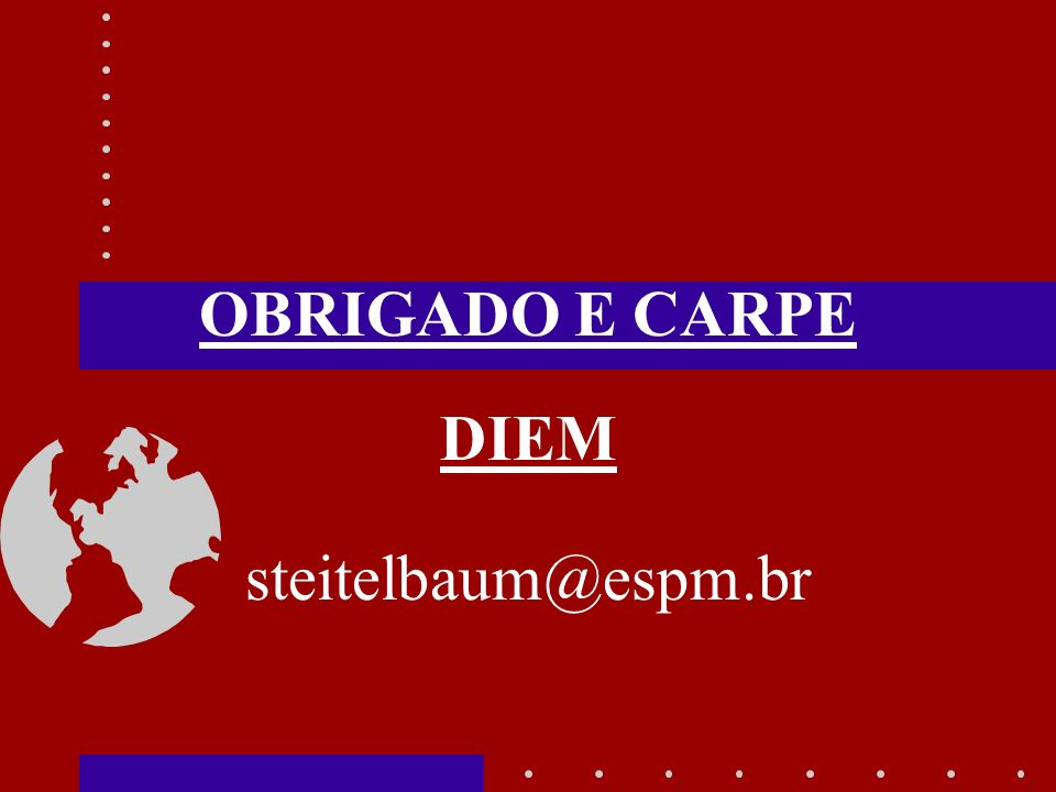 OBRIGADO E CARPE DIEM steitelbaum@espm.br