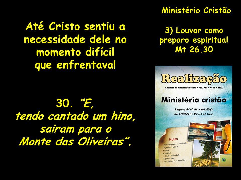 Ministério Cristão Até Cristo sentiu a necessidade dele no