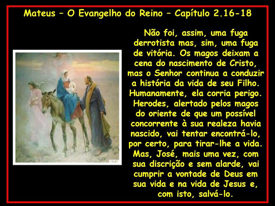 Mateus – O Evangelho do Reino – Capítulo 2.16-18