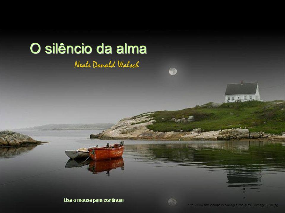 O silêncio da alma Neale Donald Walsch Use o mouse para continuar