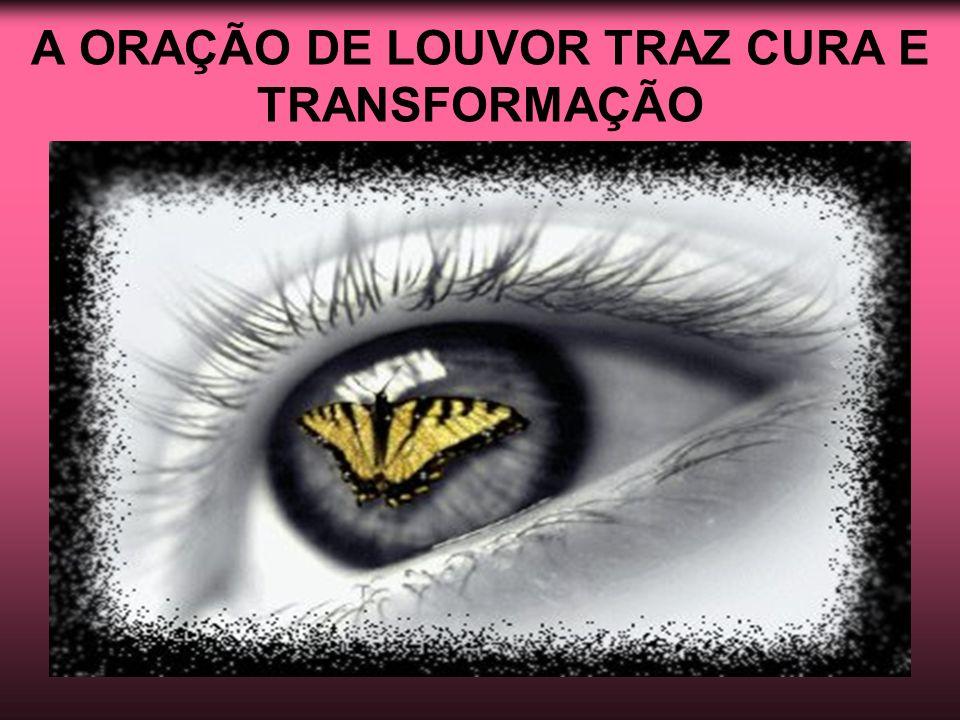 A ORAÇÃO DE LOUVOR TRAZ CURA E TRANSFORMAÇÃO