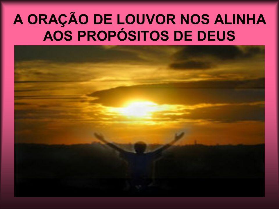 A ORAÇÃO DE LOUVOR NOS ALINHA AOS PROPÓSITOS DE DEUS