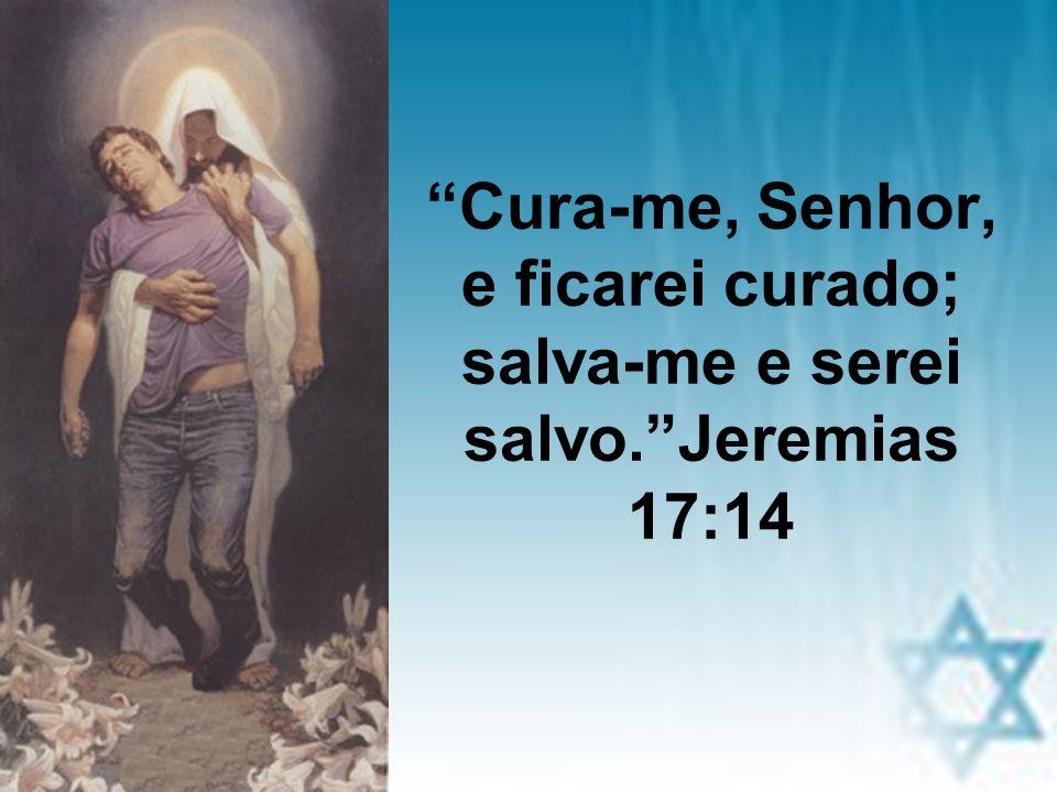 Cura-me, Senhor, e ficarei curado; salva-me e serei salvo