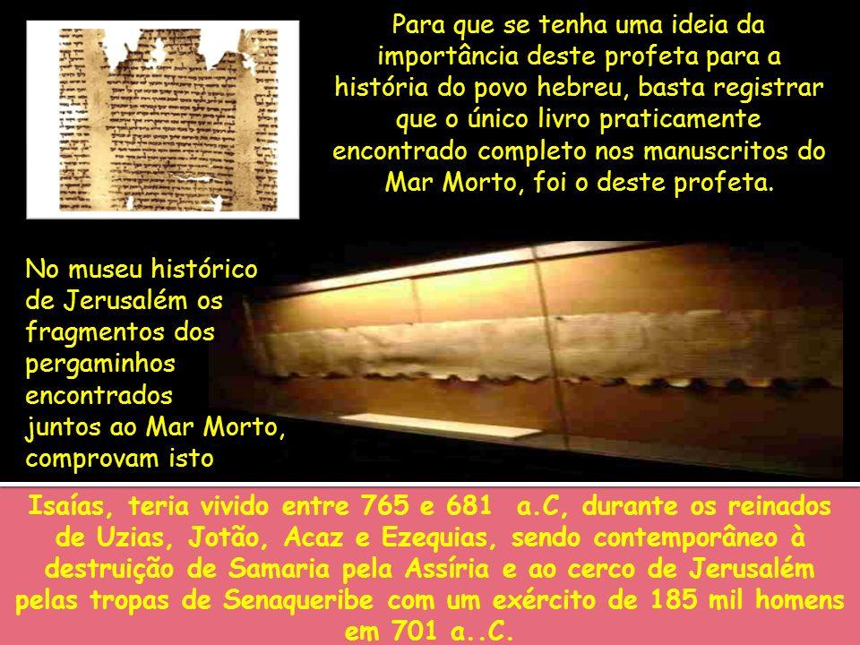 Para que se tenha uma ideia da importância deste profeta para a história do povo hebreu, basta registrar que o único livro praticamente encontrado completo nos manuscritos do Mar Morto, foi o deste profeta.