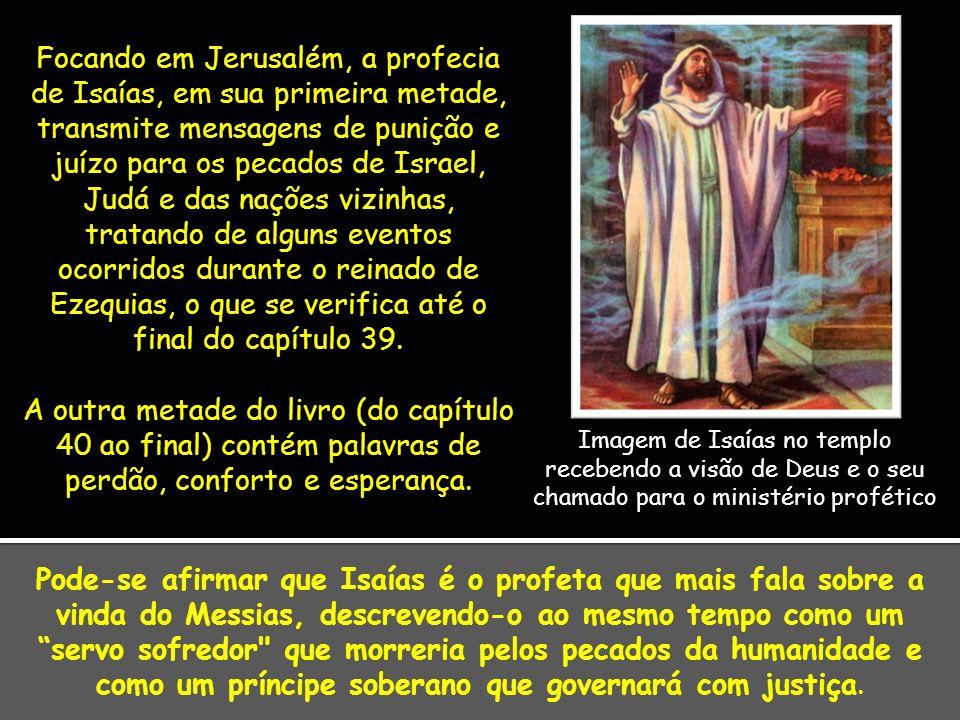 Focando em Jerusalém, a profecia de Isaías, em sua primeira metade, transmite mensagens de punição e juízo para os pecados de Israel, Judá e das nações vizinhas, tratando de alguns eventos ocorridos durante o reinado de Ezequias, o que se verifica até o final do capítulo 39.
