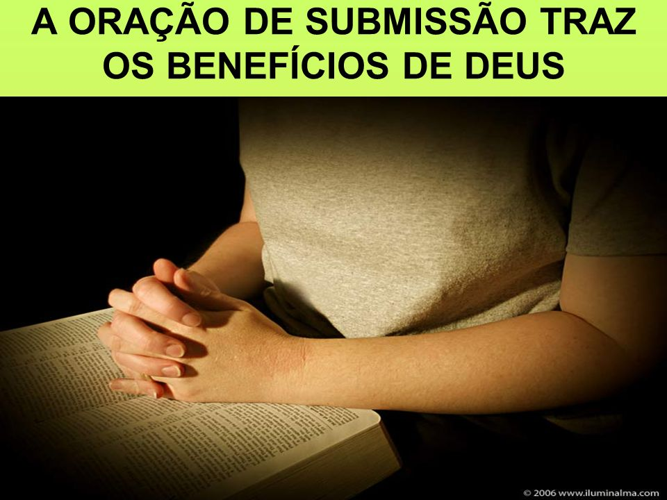 A ORAÇÃO DE SUBMISSÃO TRAZ OS BENEFÍCIOS DE DEUS